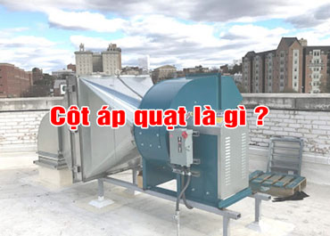 Cột áp trong quạt là gì ? Phân loại quạt hút theo cột áp